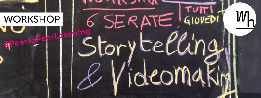 05.03.15 @ 18.30/ 09.04.15 @21.30 – Storytelling e Video Making: Raccontare Storie con il Video